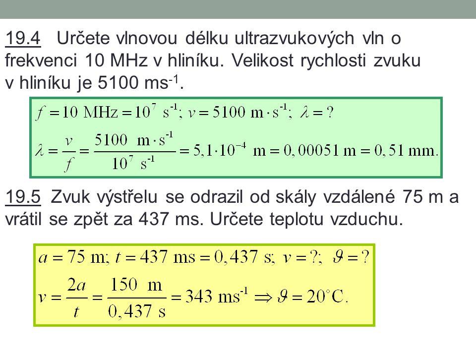 19.2 Ze zdroje zvuku se ve vodě šíří vlnění s periodou 2,0 ms a s vlnovou délkou 2,9 m.