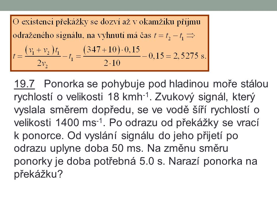 19.6 Netopýr se pohybuje směrem k překážce stálou rychlostí o velikosti 10,0 ms -1.