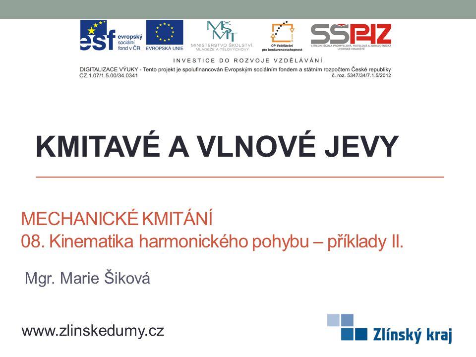 MECHANICKÉ KMITÁNÍ 08.Kinematika harmonického pohybu – příklady II.