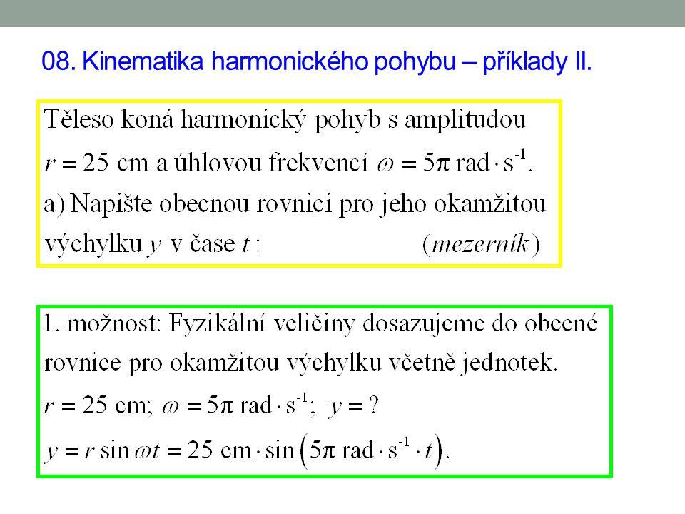 Anotace Materiál na řešených příkladech opakuje a procvičuje základní pojmy a vztahy z kinematiky harmonických pohybů. Je doplněn přehledem použitých