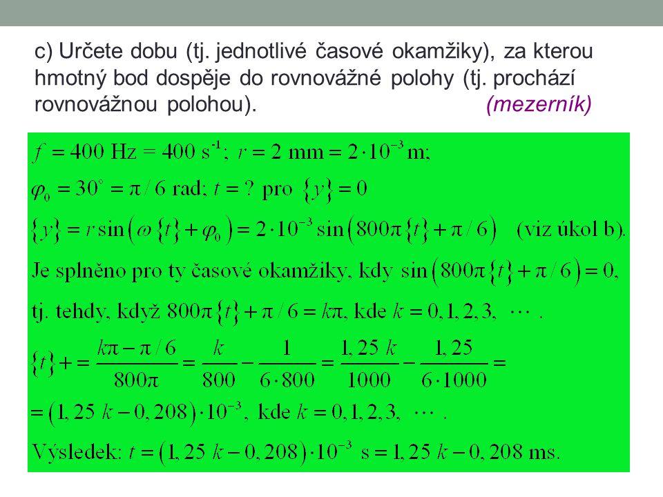 b) Určete okamžitou výchylku hmotného bodu v počátečním okamžiku. (mezerník)