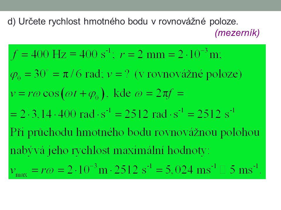 c) Určete dobu (tj. jednotlivé časové okamžiky), za kterou hmotný bod dospěje do rovnovážné polohy (tj. prochází rovnovážnou polohou). (mezerník)