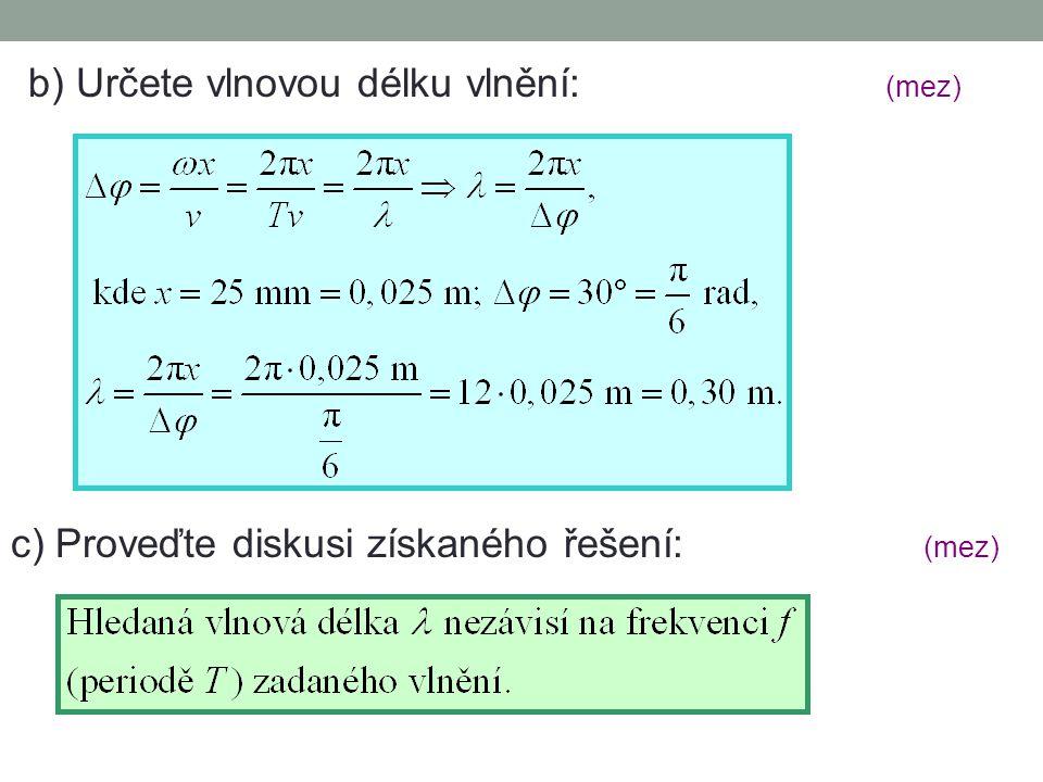 b) Určete vlnovou délku vlnění: (mez) c) Proveďte diskusi získaného řešení: (mez)