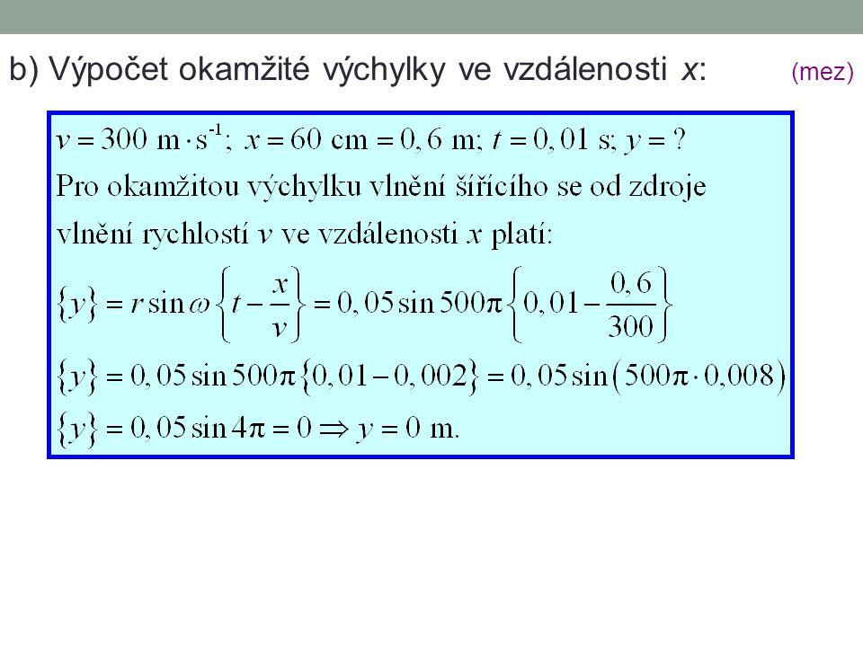 b) Výpočet okamžité výchylky ve vzdálenosti x: (mez)