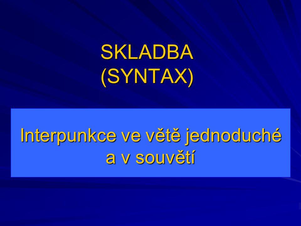 SKLADBA (SYNTAX) Interpunkce ve větě jednoduché a v souvětí