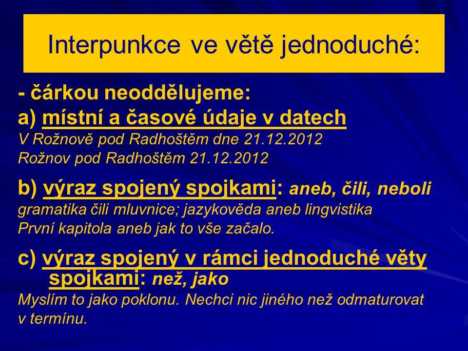 Interpunkce ve větě jednoduché: - čárkou neoddělujeme: a) místní a časové údaje v datech V Rožnově pod Radhoštěm dne 21.12.2012 Rožnov pod Radhoštěm 2