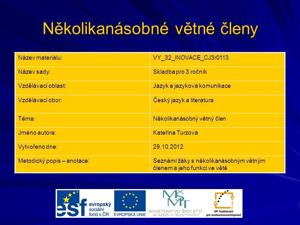 Několikanásobné větné členy Název materiálu:VY_32_INOVACE_CJ3r0113 Název sady:Skladba pro 3.ročník Vzdělávací oblast:Jazyk a jazyková komunikace Vzděl