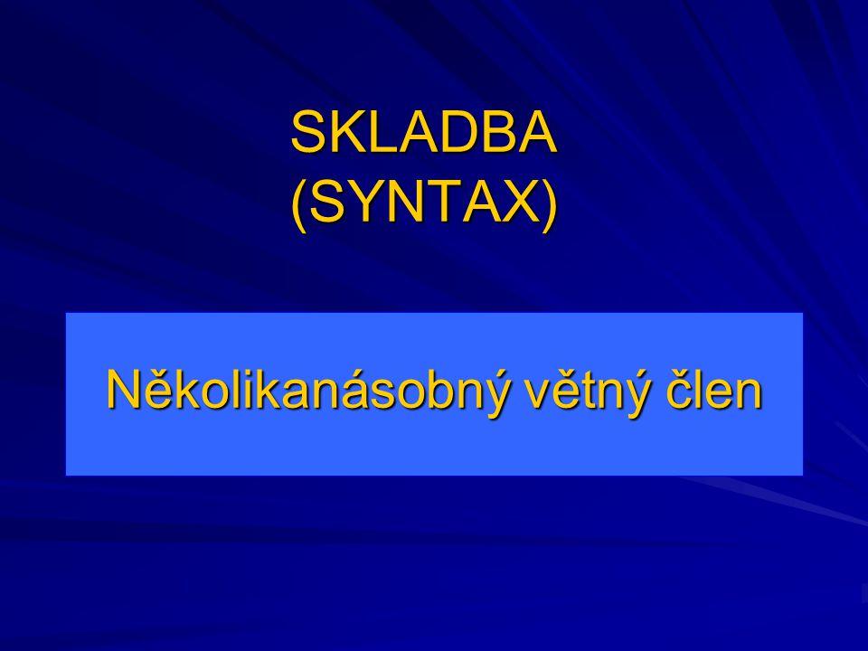 SKLADBA (SYNTAX) Několikanásobný větný člen