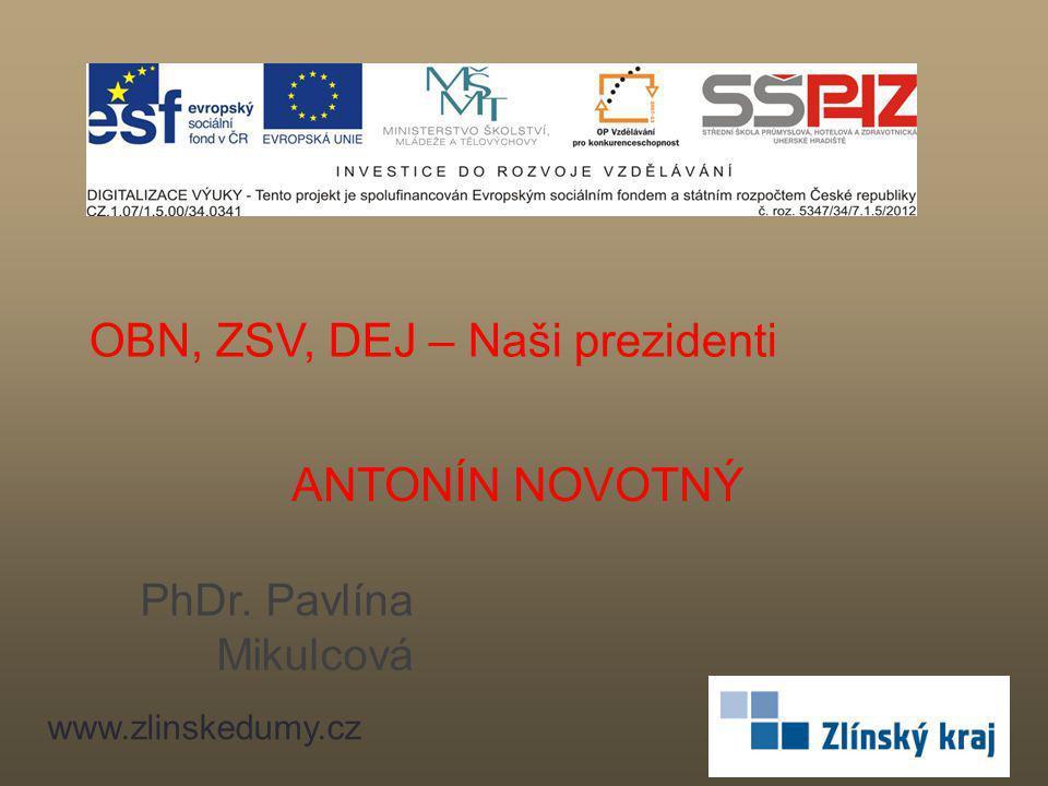 ANTONÍN NOVOTNÝ PhDr. Pavlína Mikulcová www.zlinskedumy.cz OBN, ZSV, DEJ – Naši prezidenti