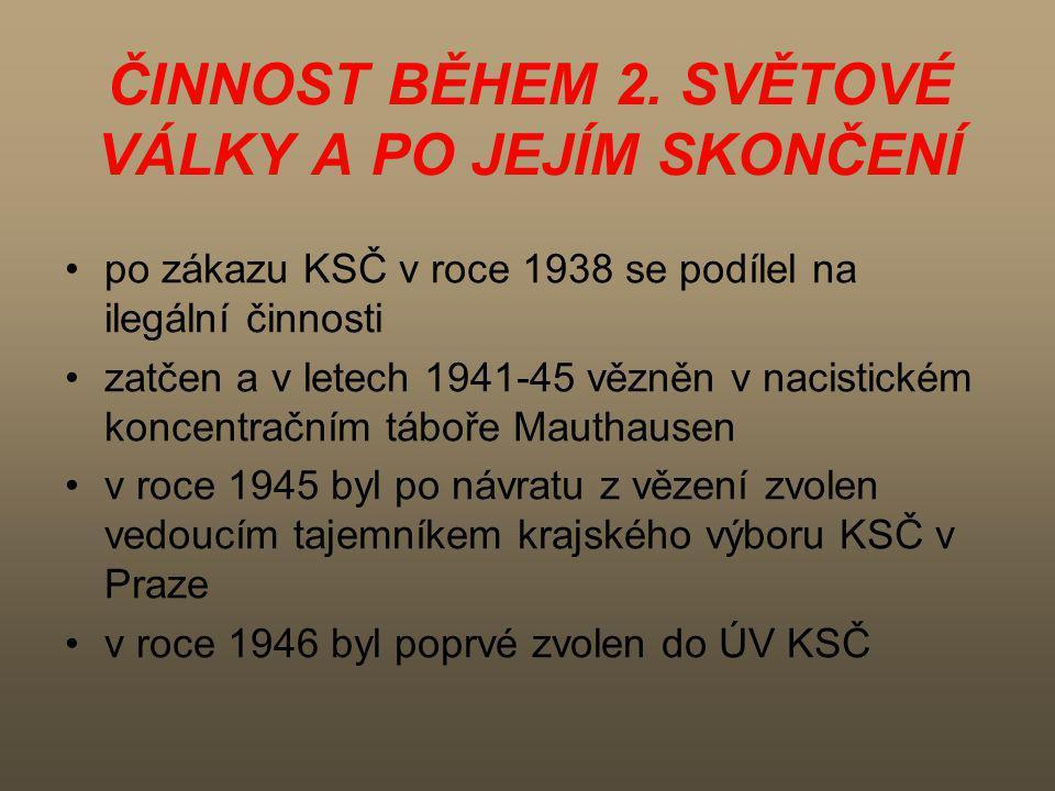 ČINNOST BĚHEM 2. SVĚTOVÉ VÁLKY A PO JEJÍM SKONČENÍ po zákazu KSČ v roce 1938 se podílel na ilegální činnosti zatčen a v letech 1941-45 vězněn v nacist