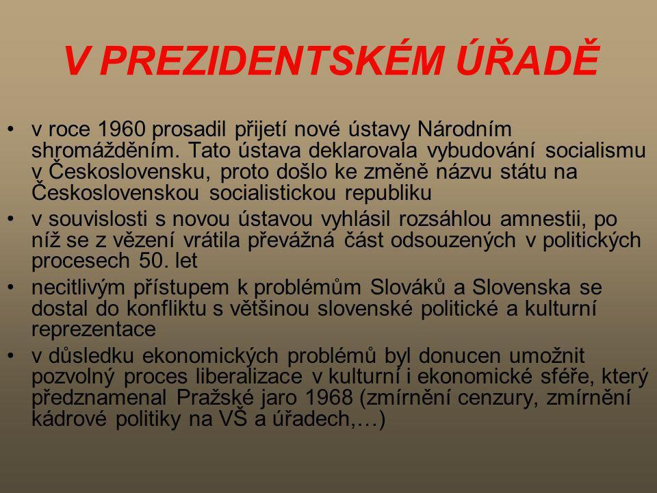 V PREZIDENTSKÉM ÚŘADĚ v roce 1960 prosadil přijetí nové ústavy Národním shromážděním. Tato ústava deklarovala vybudování socialismu v Československu,