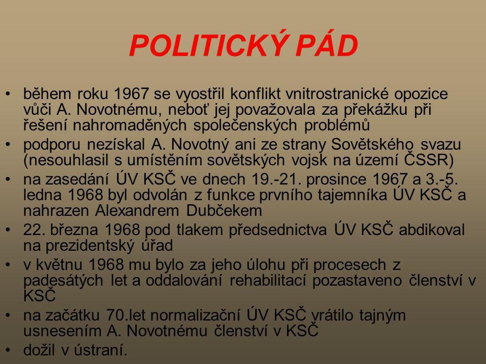 POLITICKÝ PÁD během roku 1967 se vyostřil konflikt vnitrostranické opozice vůči A. Novotnému, neboť jej považovala za překážku při řešení nahromaděnýc