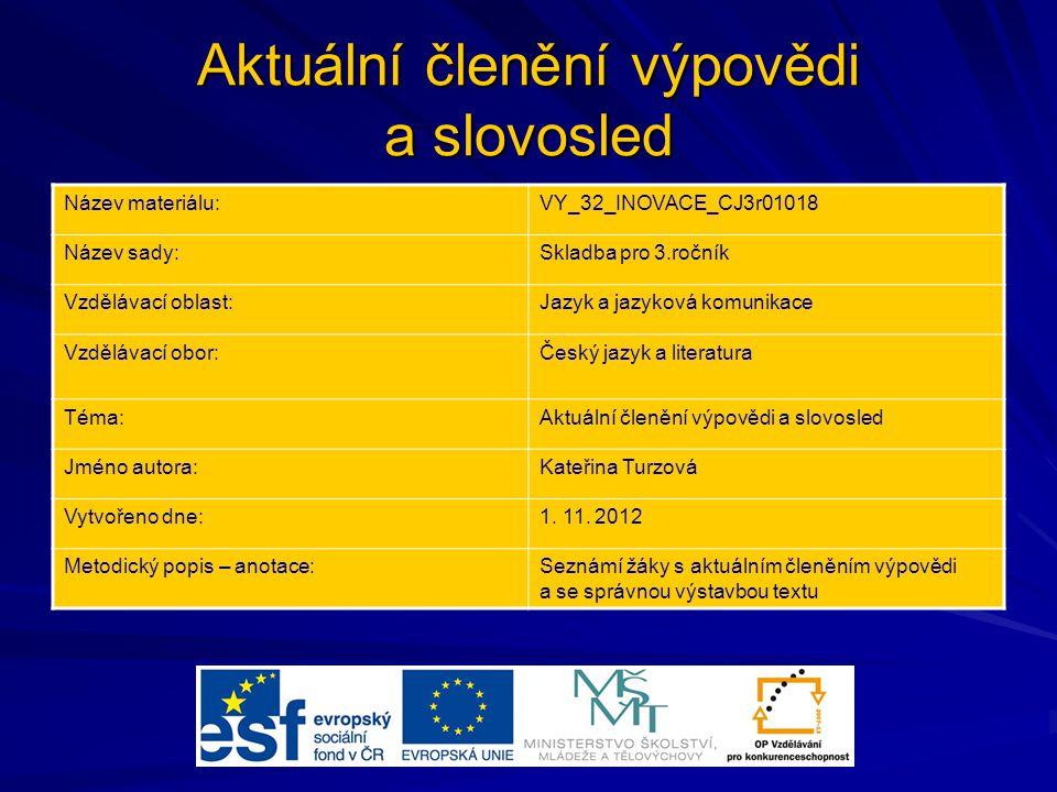 Aktuální členění výpovědi a slovosled Název materiálu:VY_32_INOVACE_CJ3r01018 Název sady:Skladba pro 3.ročník Vzdělávací oblast:Jazyk a jazyková komun