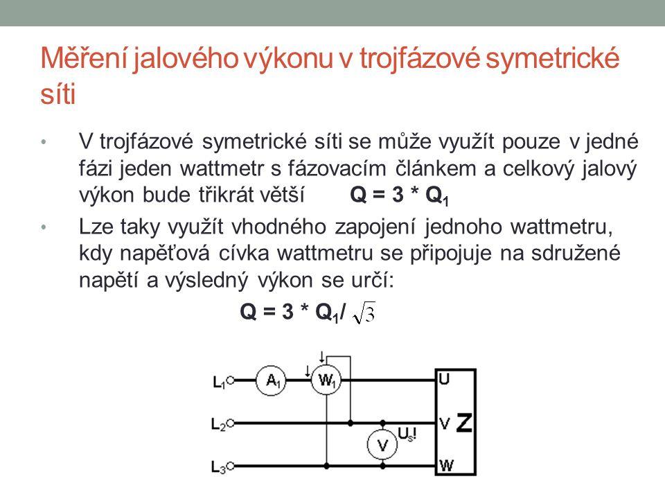 Měření jalového výkonu v trojfázové symetrické síti V trojfázové symetrické síti se může využít pouze v jedné fázi jeden wattmetr s fázovacím článkem