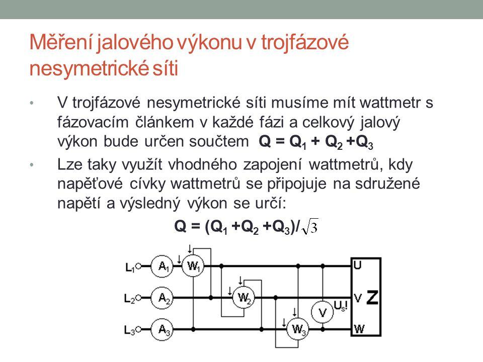 Měření jalového výkonu v trojfázové nesymetrické síti V trojfázové nesymetrické síti musíme mít wattmetr s fázovacím článkem v každé fázi a celkový ja