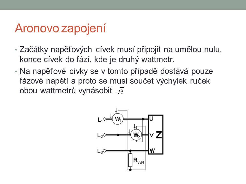 Aronovo zapojení Začátky napěťových cívek musí připojit na umělou nulu, konce cívek do fází, kde je druhý wattmetr. Na napěťové cívky se v tomto přípa