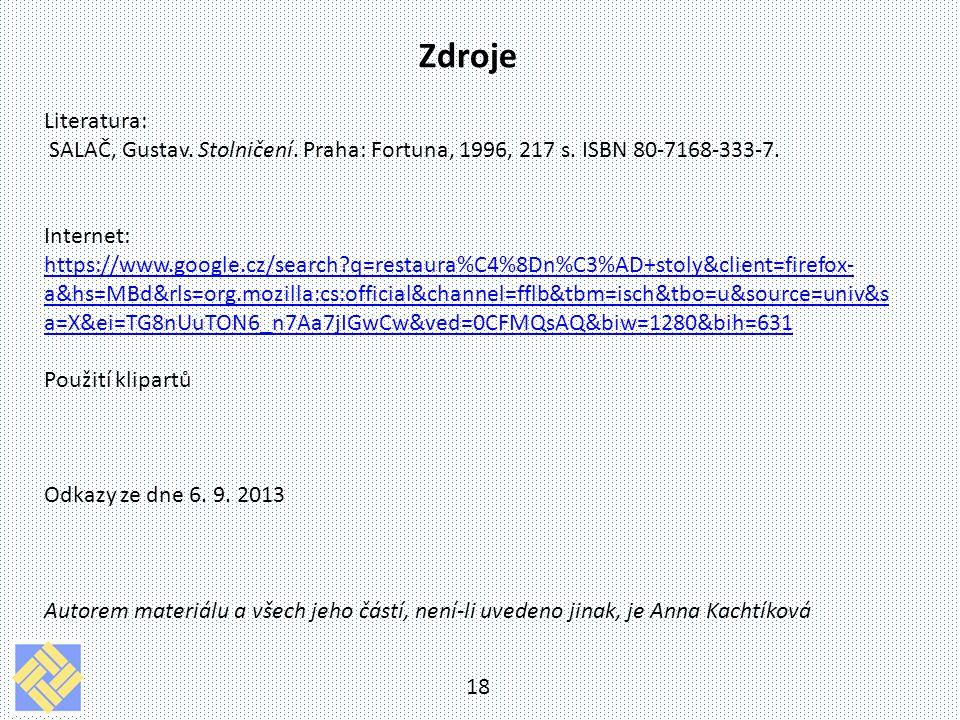 18 Zdroje Literatura: SALAČ, Gustav. Stolničení. Praha: Fortuna, 1996, 217 s. ISBN 80-7168-333-7. Internet: https://www.google.cz/search?q=restaura%C4