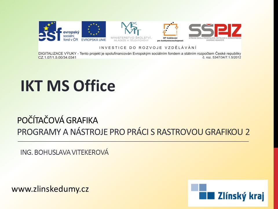POČÍTAČOVÁ GRAFIKA PROGRAMY A NÁSTROJE PRO PRÁCI S RASTROVOU GRAFIKOU 2 ING. BOHUSLAVA VITEKEROVÁ IKT MS Office www.zlinskedumy.cz