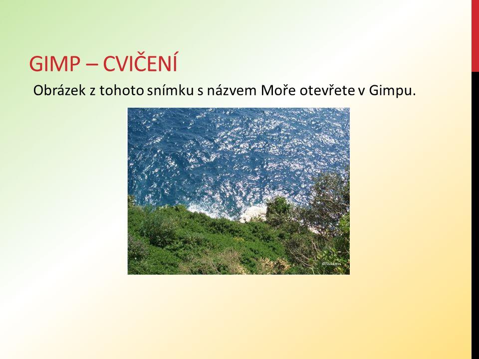 GIMP – CVIČENÍ Obrázek z tohoto snímku s názvem Moře otevřete v Gimpu.