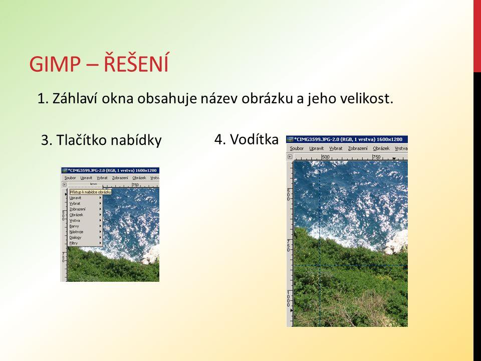 GIMP – ŘEŠENÍ 1. Záhlaví okna obsahuje název obrázku a jeho velikost. 3. Tlačítko nabídky 4. Vodítka