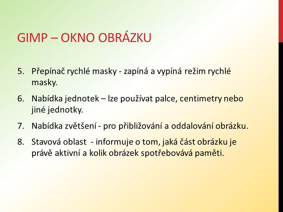 GIMP – OKNO OBRÁZKU 5.Přepínač rychlé masky - zapíná a vypíná režim rychlé masky.