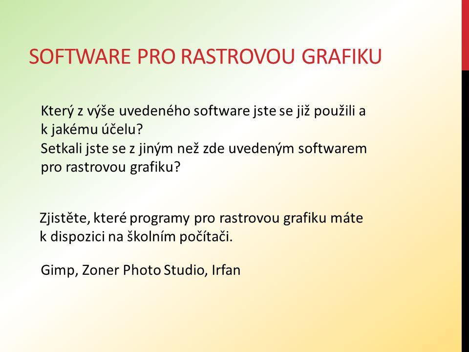 SOFTWARE PRO RASTROVOU GRAFIKU Zjistěte, které programy pro rastrovou grafiku máte k dispozici na školním počítači. Který z výše uvedeného software js