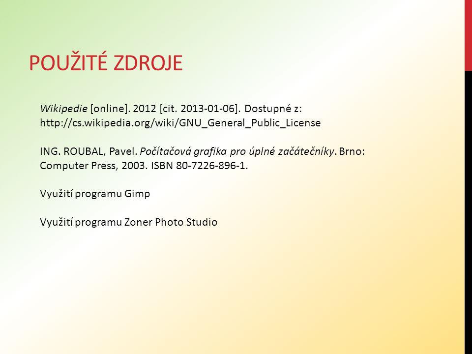 POUŽITÉ ZDROJE Wikipedie [online]. 2012 [cit. 2013-01-06]. Dostupné z: http://cs.wikipedia.org/wiki/GNU_General_Public_License ING. ROUBAL, Pavel. Poč