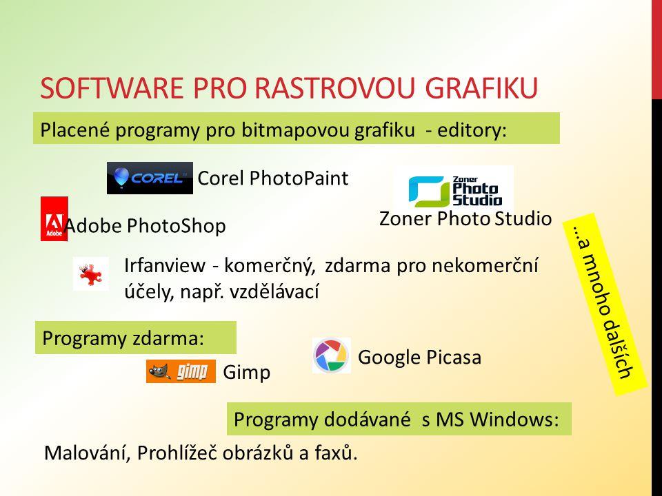 SOFTWARE PRO RASTROVOU GRAFIKU Placené programy pro bitmapovou grafiku - editory: Corel PhotoPaint Adobe PhotoShop Zoner Photo Studio Gimp Irfanview - komerčný, zdarma pro nekomerční účely, např.