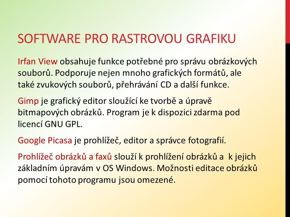 SOFTWARE PRO RASTROVOU GRAFIKU Irfan View obsahuje funkce potřebné pro správu obrázkových souborů. Podporuje nejen mnoho grafických formátů, ale také
