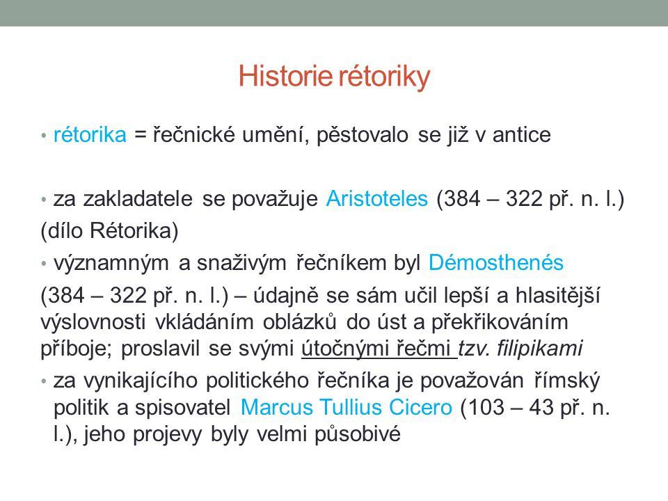 Historie rétoriky rétorika = řečnické umění, pěstovalo se již v antice za zakladatele se považuje Aristoteles (384 – 322 př. n. l.) (dílo Rétorika) vý