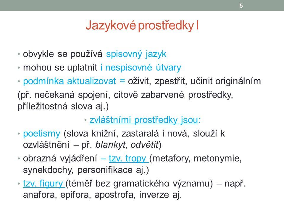 Jazykové prostředky I obvykle se používá spisovný jazyk mohou se uplatnit i nespisovné útvary podmínka aktualizovat = oživit, zpestřit, učinit originá