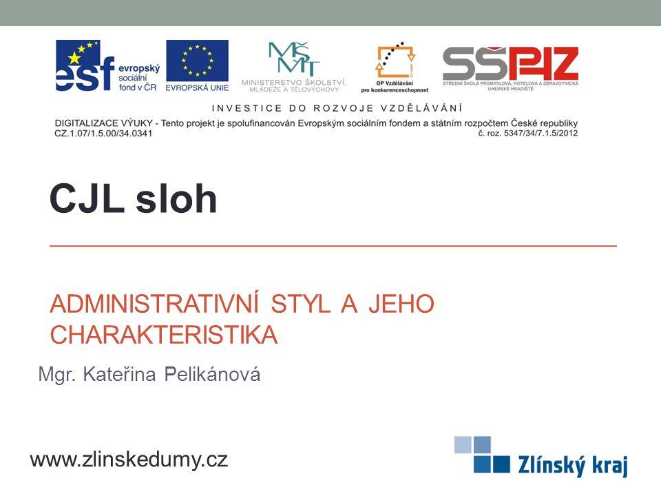 ADMINISTRATIVNÍ STYL A JEHO CHARAKTERISTIKA Mgr. Kateřina Pelikánová CJL sloh www.zlinskedumy.cz