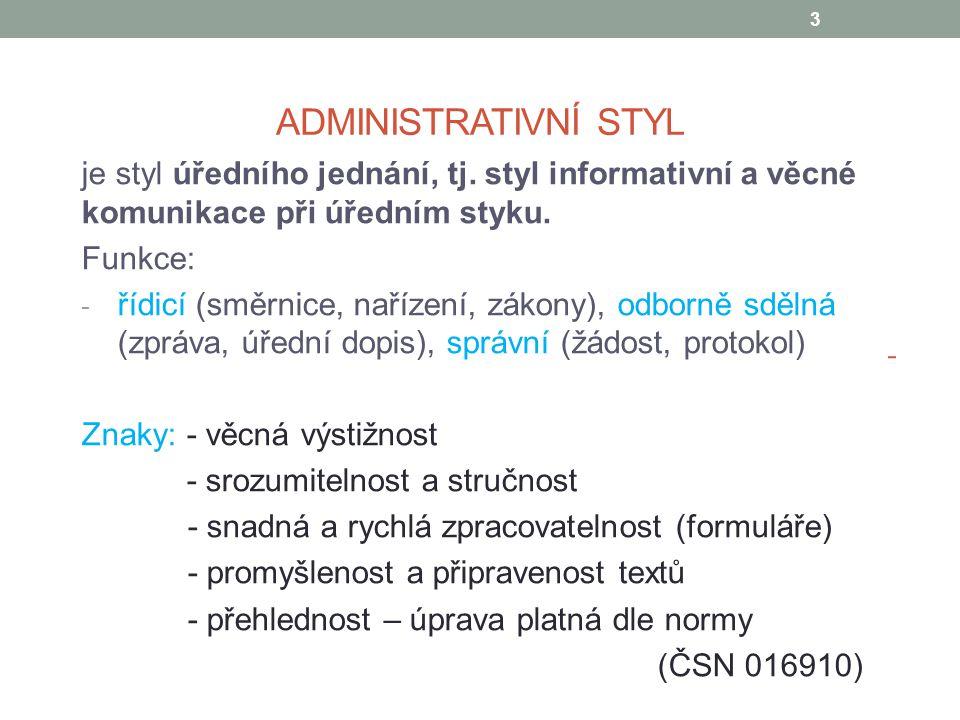 ADMINISTRATIVNÍ STYL je styl úředního jednání, tj. styl informativní a věcné komunikace při úředním styku. Funkce: - řídicí (směrnice, nařízení, zákon