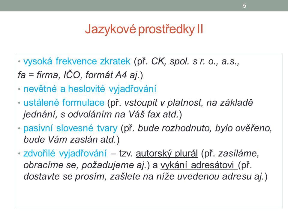Jazykové prostředky II vysoká frekvence zkratek (př. CK, spol. s r. o., a.s., fa = firma, IČO, formát A4 aj.) nevětné a heslovité vyjadřování ustálené