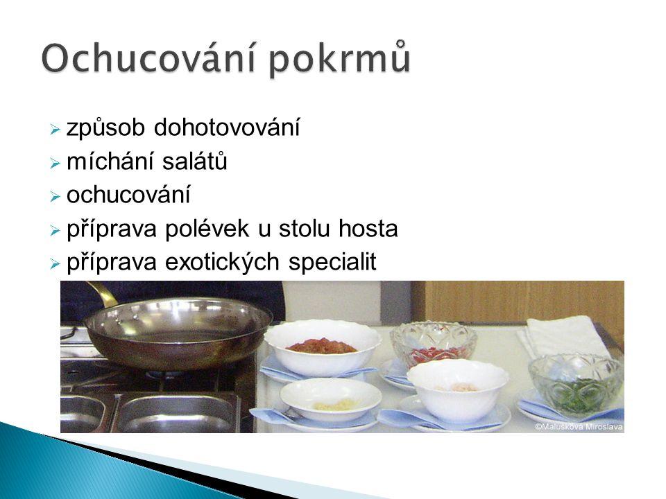 způsob dohotovování  míchání salátů  ochucování  příprava polévek u stolu hosta  příprava exotických specialit