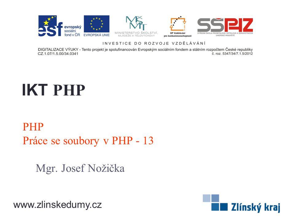 PHP Práce se soubory v PHP - 13 Mgr. Josef Nožička IKT PHP www.zlinskedumy.cz