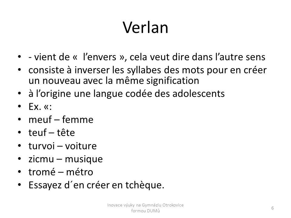 Verlan - vient de « l'envers », cela veut dire dans l'autre sens consiste à inverser les syllabes des mots pour en créer un nouveau avec la même signi