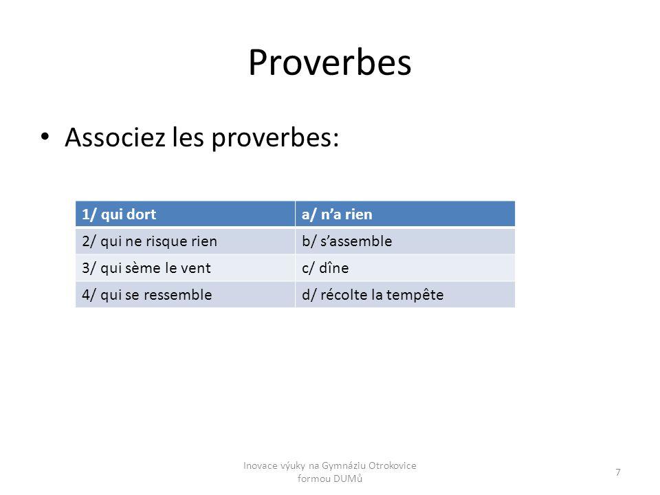 Proverbes Associez les proverbes: 1/ qui dorta/ n'a rien 2/ qui ne risque rienb/ s'assemble 3/ qui sème le ventc/ dîne 4/ qui se ressembled/ récolte l