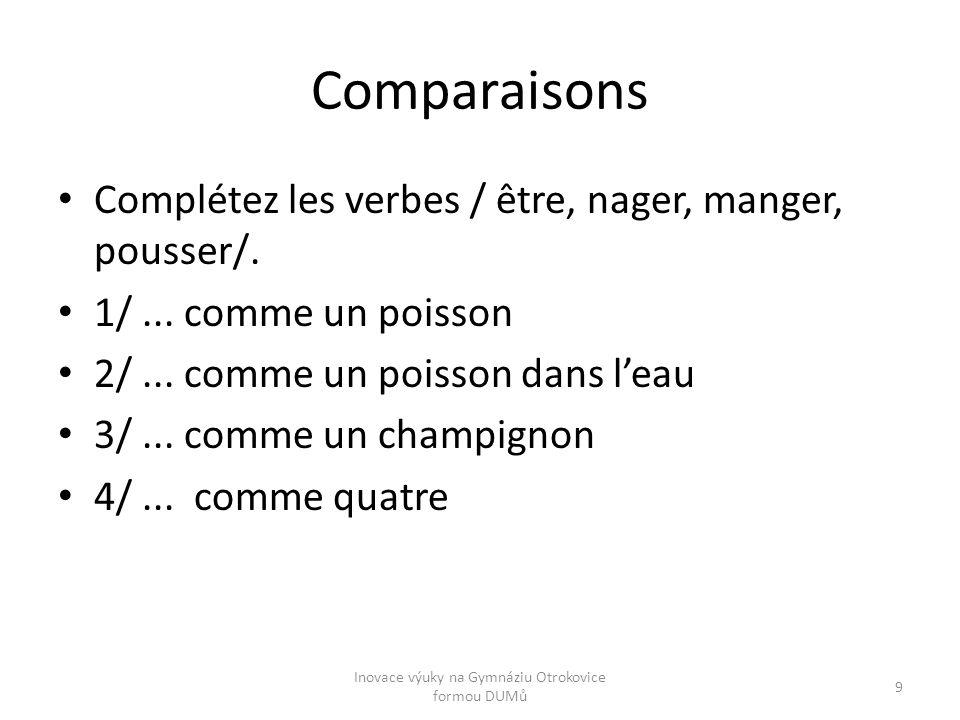 Comparaisons Complétez les verbes / être, nager, manger, pousser/. 1/... comme un poisson 2/... comme un poisson dans l'eau 3/... comme un champignon