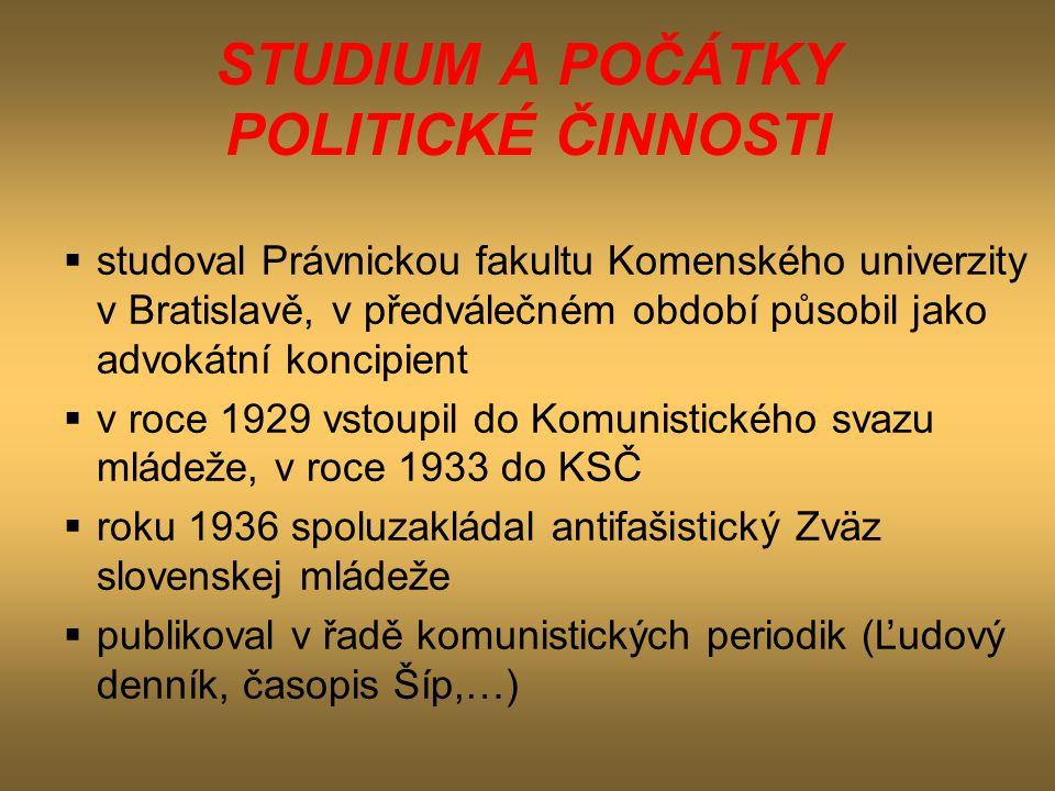 STUDIUM A POČÁTKY POLITICKÉ ČINNOSTI  studoval Právnickou fakultu Komenského univerzity v Bratislavě, v předválečném období působil jako advokátní ko
