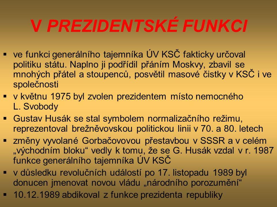 V PREZIDENTSKÉ FUNKCI  ve funkci generálního tajemníka ÚV KSČ fakticky určoval politiku státu. Naplno ji podřídil přáním Moskvy, zbavil se mnohých př