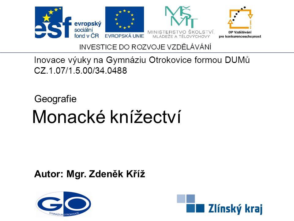 Monacké knížectví Autor: Mgr. Zdeněk Kříž Geografie Inovace výuky na Gymnáziu Otrokovice formou DUMů CZ.1.07/1.5.00/34.0488