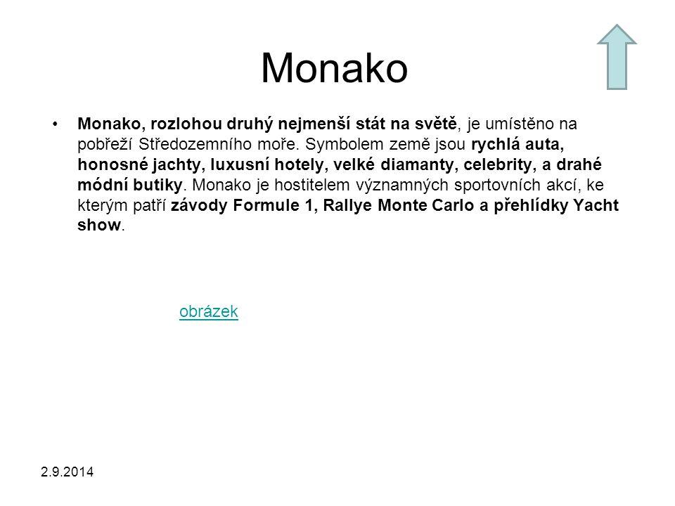 2.9.2014 Monako Monako, rozlohou druhý nejmenší stát na světě, je umístěno na pobřeží Středozemního moře. Symbolem země jsou rychlá auta, honosné jach