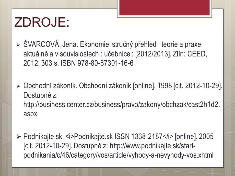 ZDROJE:  ŠVARCOVÁ, Jena. Ekonomie: stručný přehled : teorie a praxe aktuálně a v souvislostech : učebnice : [2012/2013]. Zlín: CEED, 2012, 303 s. ISB