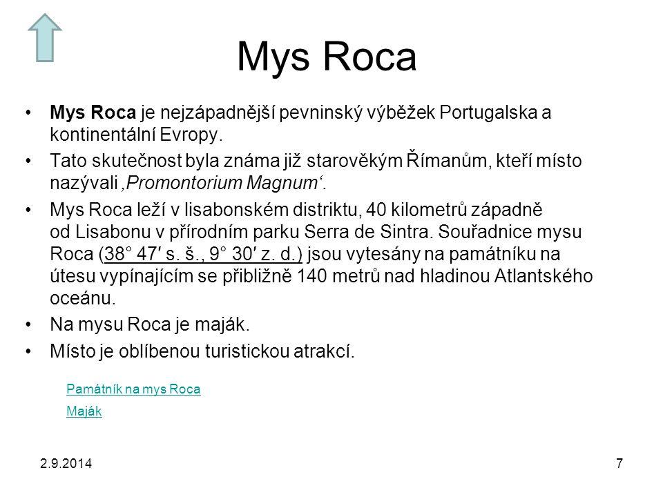 Mys Roca Mys Roca je nejzápadnější pevninský výběžek Portugalska a kontinentální Evropy.