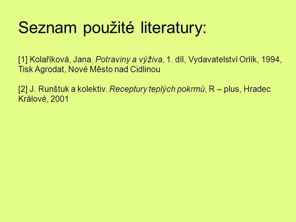 Seznam použité literatury: [1] Kolaříková, Jana. Potraviny a výživa, 1. díl, Vydavatelství Orlík, 1994, Tisk Agrodat, Nové Město nad Cidlinou [2] J. R