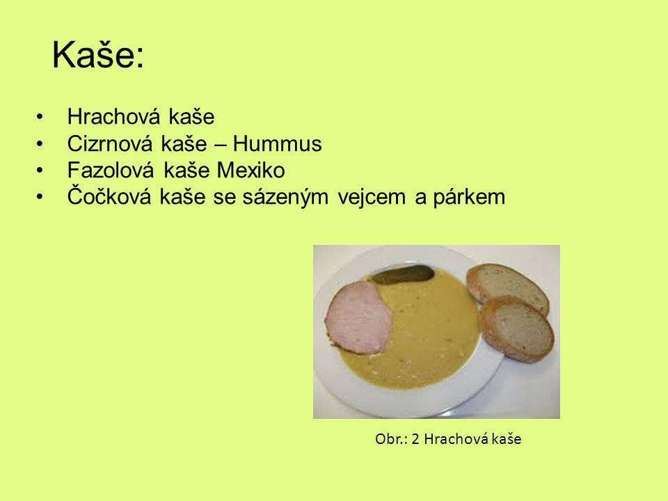 Kaše: Hrachová kaše Cizrnová kaše – Hummus Fazolová kaše Mexiko Čočková kaše se sázeným vejcem a párkem Obr.: 2 Hrachová kaše