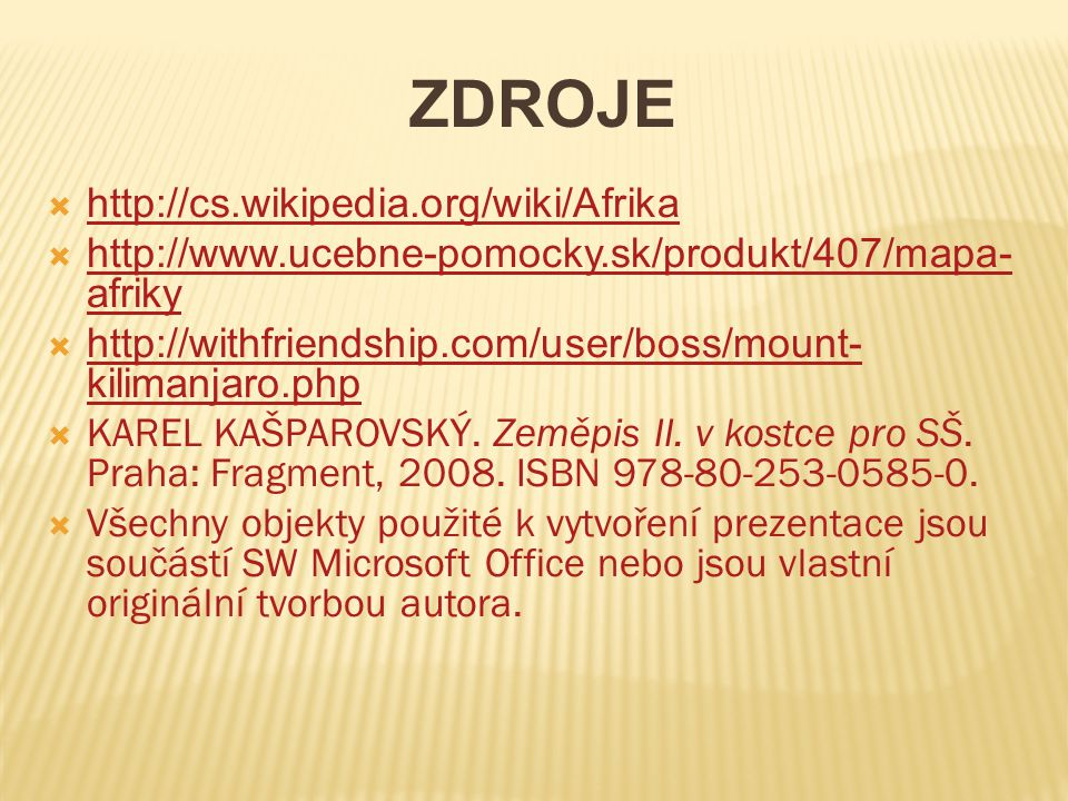 ZDROJE  http://cs.wikipedia.org/wiki/Afrika http://cs.wikipedia.org/wiki/Afrika  http://www.ucebne-pomocky.sk/produkt/407/mapa- afriky http://www.ucebne-pomocky.sk/produkt/407/mapa- afriky  http://withfriendship.com/user/boss/mount- kilimanjaro.php http://withfriendship.com/user/boss/mount- kilimanjaro.php  KAREL KAŠPAROVSKÝ.
