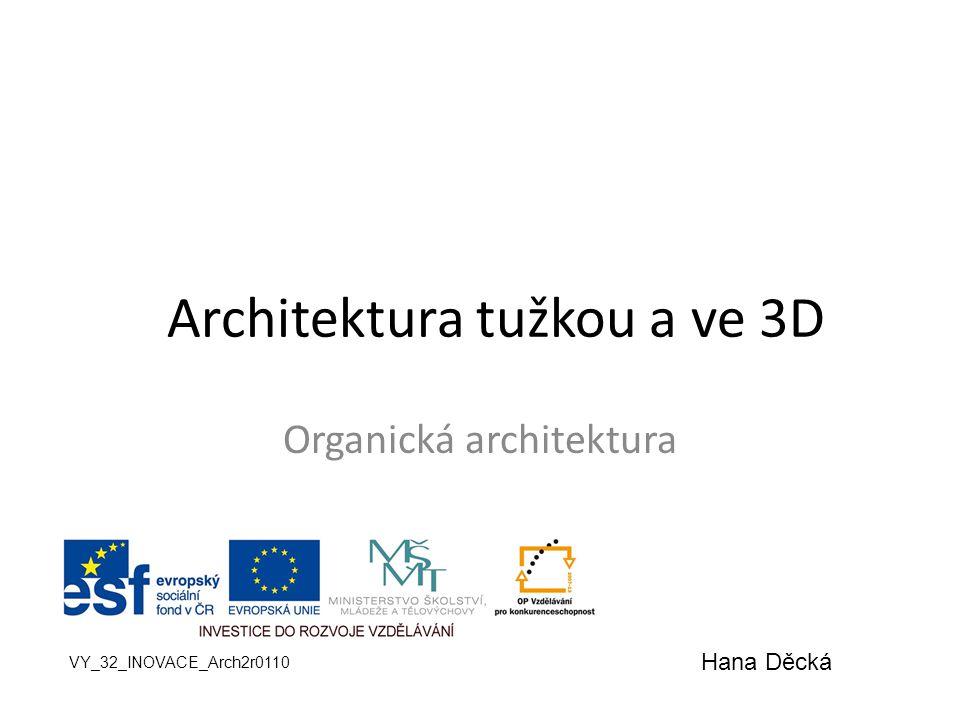 Organická architektura Architektura tužkou a ve 3D VY_32_INOVACE_Arch2r0110 Hana Děcká