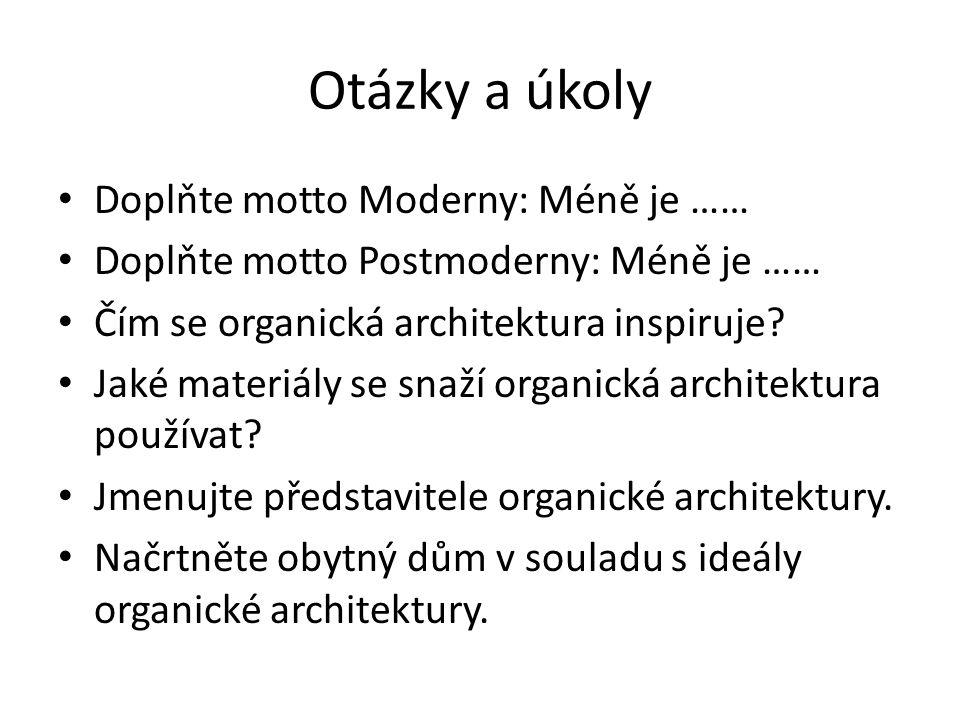 Otázky a úkoly Doplňte motto Moderny: Méně je …… Doplňte motto Postmoderny: Méně je …… Čím se organická architektura inspiruje.